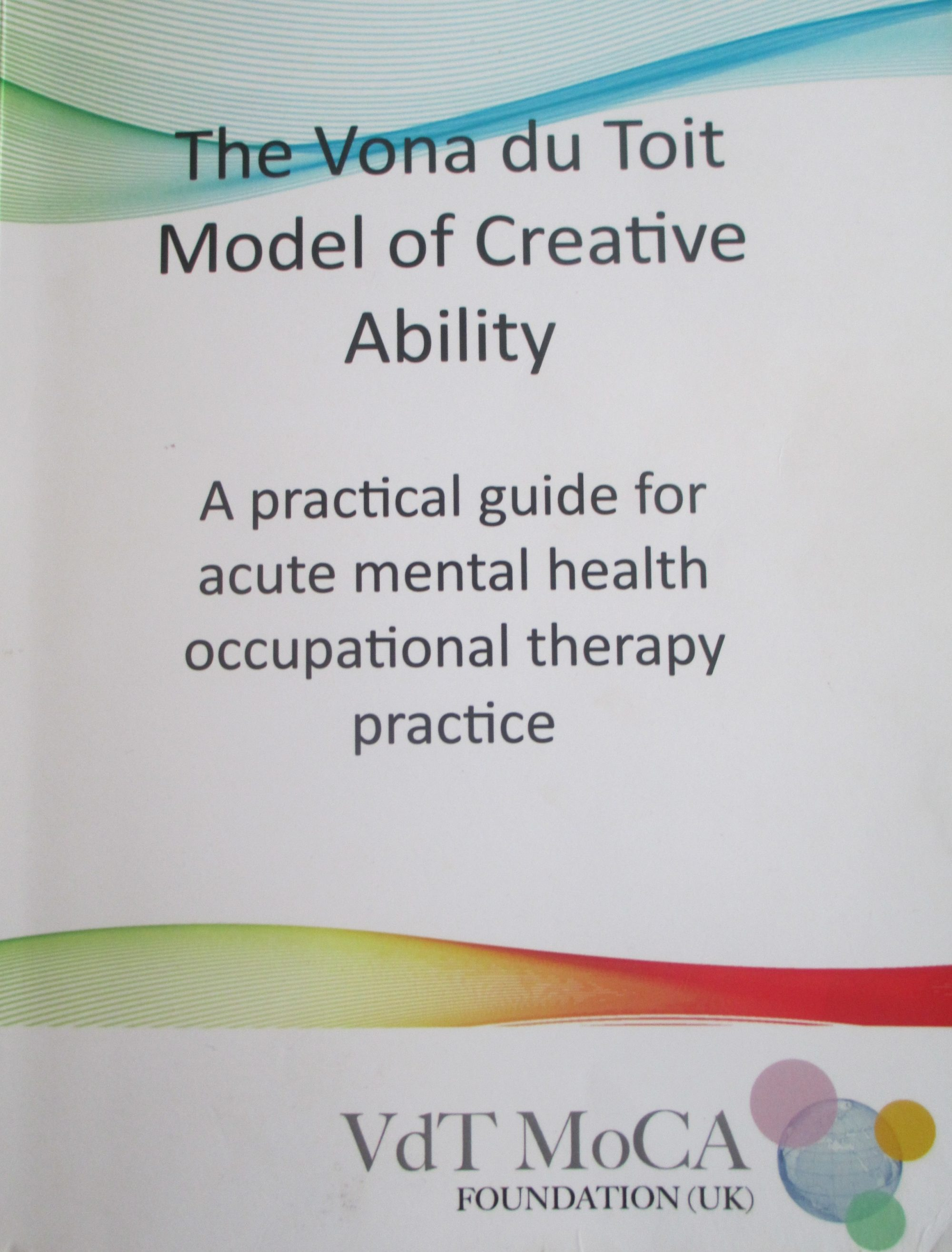 The Vona Du Toit Model of Creative Ability: a practical guide to acute mental health occupational therapy practice